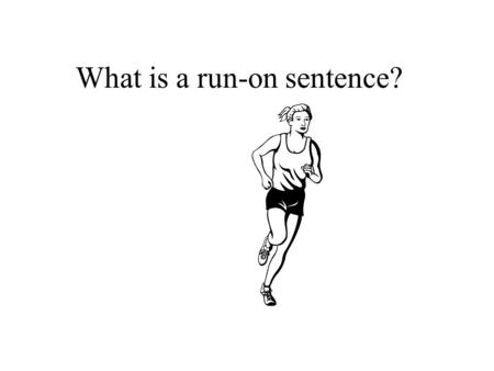 What is a run-on sentence?. A run-on sentence is when two independent clauses are joined without the proper punctuation.