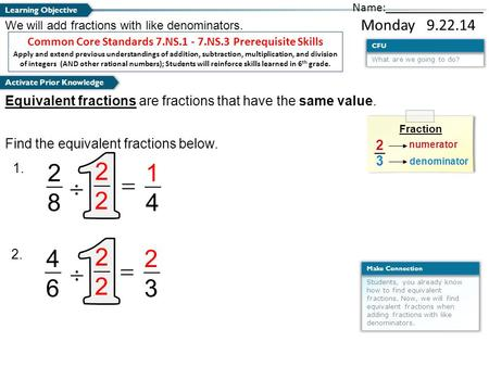 1 What are we going to do? CFU Students, you already know how to find equivalent fractions. Now, we will find equivalent fractions when adding fractions.