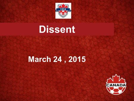Dissent March 24, 2015. Dissent Protesting an Official's Decision Referee, Assistant Referees, 4th Official Verbal Visual.