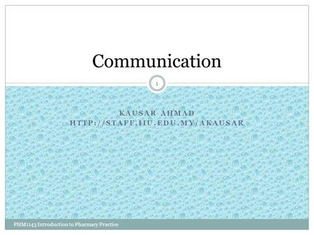 KAUSAR AHMAD  PHM1143 Introduction to Pharmacy Practice 1 Communication.