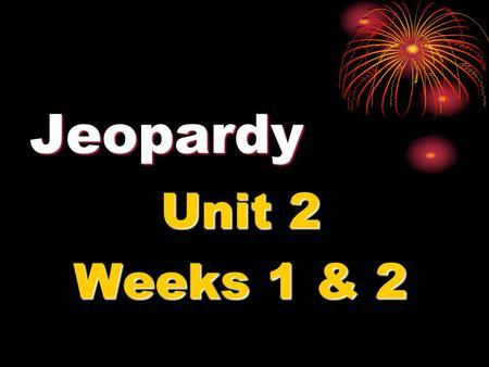 Jeopardy Unit 2 Weeks 1 & 2. Jeopardy!! Week 1 A Week 1 B Week 2 A Week 2 B Vibrant Vocabulary 50 100 200 300.