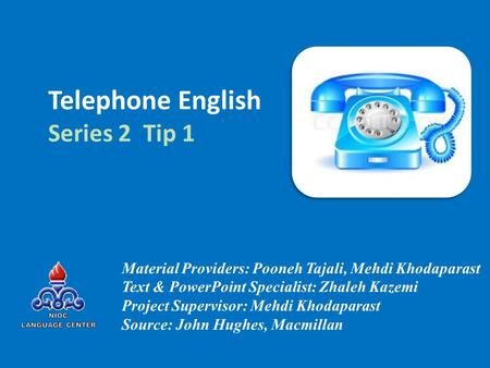 Telephone English Series 2 Tip 1 Material Providers: Pooneh Tajali, Mehdi Khodaparast Text & PowerPoint Specialist: Zhaleh Kazemi Project Supervisor: