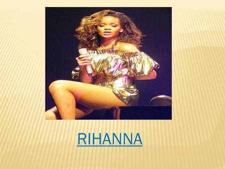 RIHANNA. INDEX Biography Discography Prizes Summary.