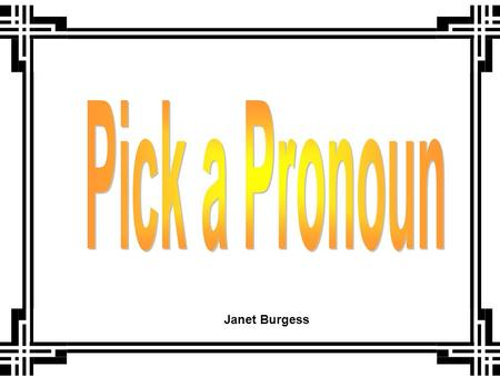 "Janet Burgess. A pronoun may take the place of naming words in a sentence. He, she, it, and they are pronouns. Read the following sentences and ""pick."