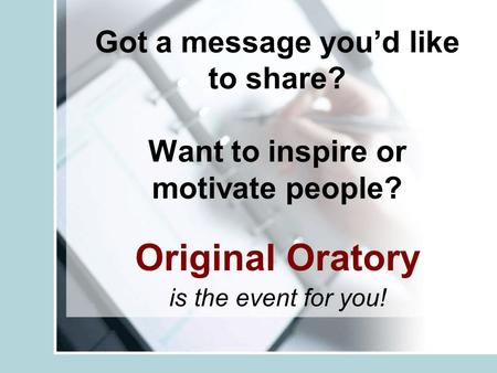 Got a message you'd like to share? Want to inspire or motivate people? Original Oratory is the event for you!