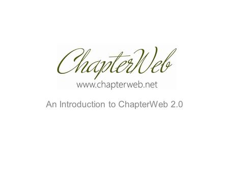 An Introduction to ChapterWeb 2.0. Logging In Use your same username/password to login. Once your website has been converted to ChapterWeb 2.0 you'll.