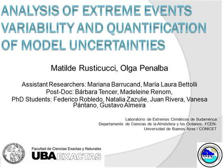 Matilde Rusticucci, Olga Penalba Assistant Researchers: Mariana Barrucand, María Laura Bettolli Post-Doc: Bárbara Tencer, Madeleine Renom, PhD Students: