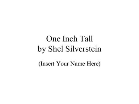 One Inch Tall by Shel Silverstein (Insert Your Name Here)