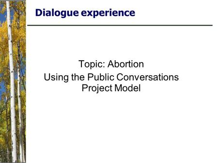 Dialogue experience Topic: Abortion Using the Public Conversations Project Model.