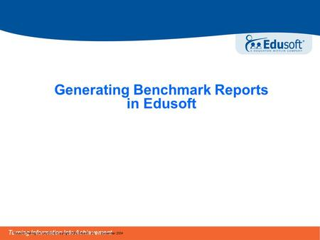 Turning Information Into Achievement Edusoft Training for LAUSD © Copyright 2004 Edusoft, Inc. | December 2004 Generating Benchmark Reports in Edusoft.