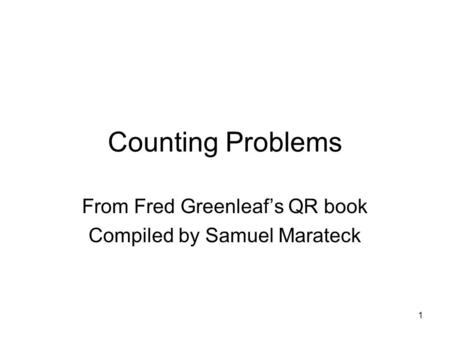 1 Counting Problems From Fred Greenleaf's QR book Compiled by Samuel Marateck.