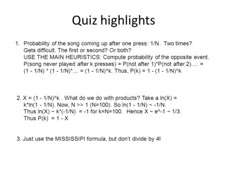 Quiz highlights Probability of the song coming up after one press: 1/N. Two times? Gets difficult. The first or second? Or both? USE THE MAIN HEURISTICS: