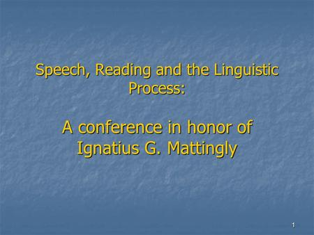 1 Speech, Reading and the Linguistic Process: A conference in honor of Ignatius G. Mattingly.