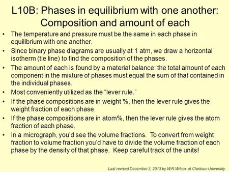 L10B: Phases in equilibrium with one another: Composition and amount of each The temperature and pressure must be the same in each phase in equilibrium.
