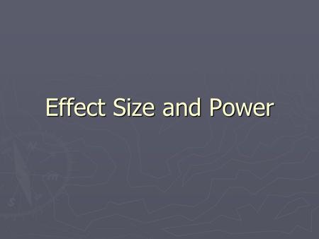 Effect Size and Power. ► Two things mentioned previously:  P-values are heavily influenced by sample size (n)  Statistics Commandment #1: P-values are.