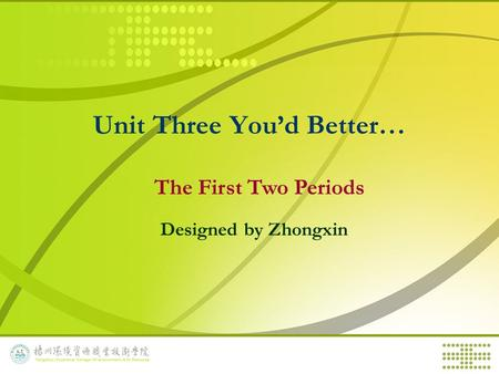 Unit Three You'd Better… The First Two Periods Designed by Zhongxin.