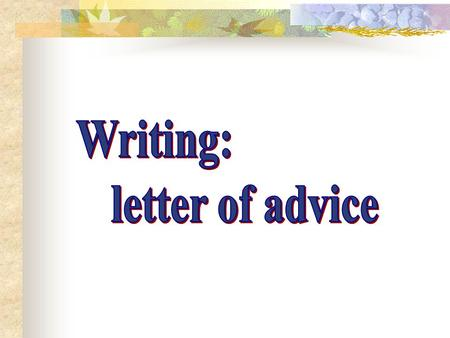 Writing: letter of advice.