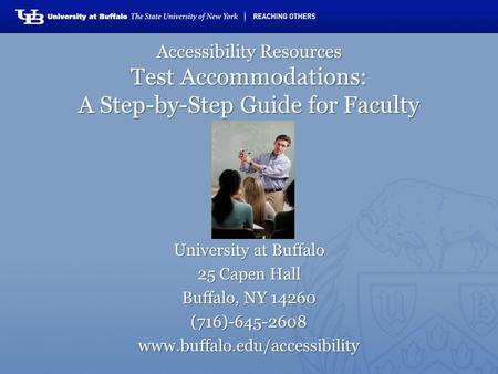 Accessibility Resources Test Accommodations: A Step-by-Step Guide for Faculty University at Buffalo 25 Capen Hall Buffalo, NY 14260 (716)-645-2608www.buffalo.edu/accessibility.