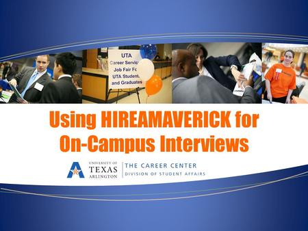 Using HIREAMAVERICK for On-Campus Interviews. What are On-Campus Interviews? The Career Development Center brings job interviews to you! These are employers.