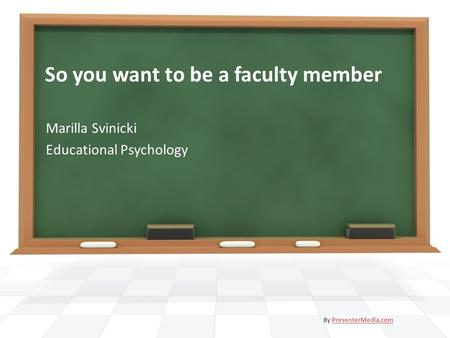 So you want to be a faculty member Marilla Svinicki Educational Psychology By PresenterMedia.comPresenterMedia.com.
