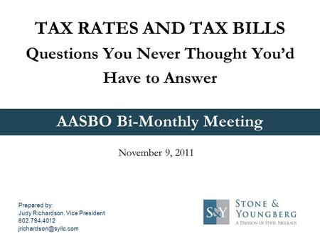 AASBO Bi-Monthly Meeting TAX RATES AND TAX BILLS Questions You Never Thought You'd Have to Answer November 9, 2011 Prepared by: Judy Richardson, Vice President.
