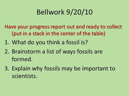 Bellwork 9/20/10 What do you think a fossil is?