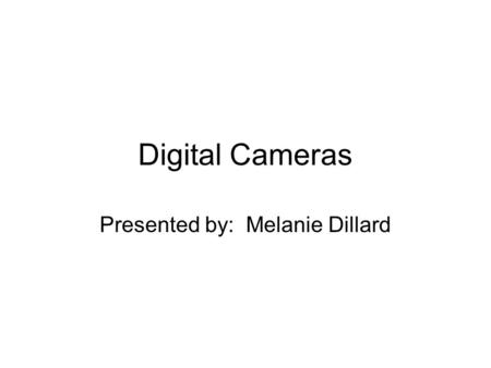 Digital Cameras Presented by: Melanie Dillard. Types.