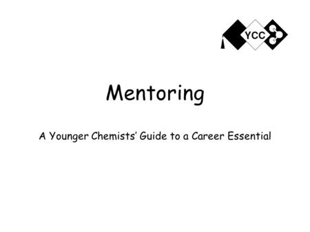 Mentoring A Younger Chemists' Guide to a Career Essential.