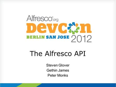 The Alfresco API Steven Glover Gethin James Peter Monks.