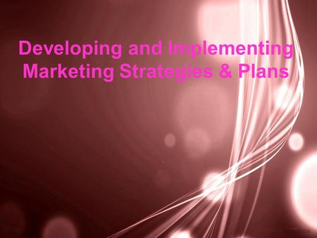 Developing and Implementing Marketing Strategies & Plans.