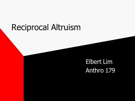 Reciprocal Altruism Elbert Lim Anthro 179. Reciprocal Altruism Term was coined by Robert Trivers (1970's). Refers to the offering and receiving of support,
