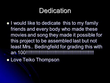 Dedication I would like to dedicate this to my family friends and every body who made these <strong>movies</strong> and song they made it possible for this project to.