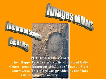 PUT ON A HAPPY FACE The Happy Face Crater - officially named Galle Crater - puts a humorous spin on the Face on Mars controversy. This image was provided.