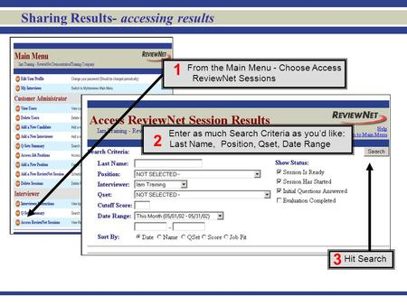 Sharing Results- accessing results Hit Search 3 From the Main Menu - Choose Access ReviewNet Sessions 1 Enter as much Search Criteria as you'd like: Last.