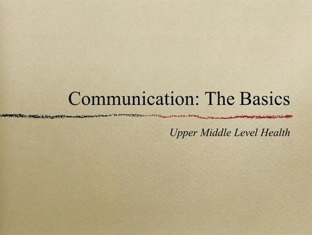 Communication: The Basics Upper Middle Level Health.