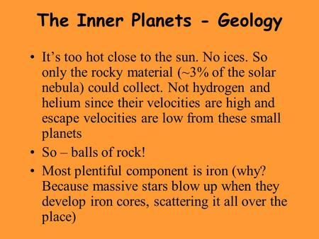 The Inner Planets - Geology It's too hot close to the sun. No ices. So only the rocky material (~3% of the solar nebula) could collect. Not hydrogen and.