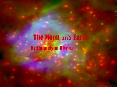 The Moon and Earth By:Raquelynn Olvera.