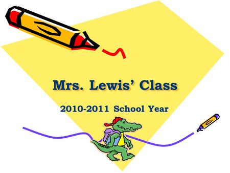Mrs. Lewis' Class 2010-2011 School Year. The ABC'S of our classroom : A ttendance- If your child is absent, they must bring a written excuse upon returning.
