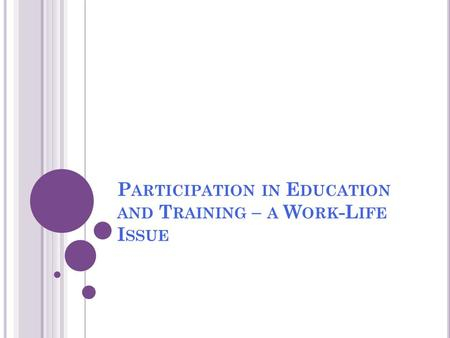 P ARTICIPATION IN E DUCATION AND T RAINING – A W ORK -L IFE I SSUE.