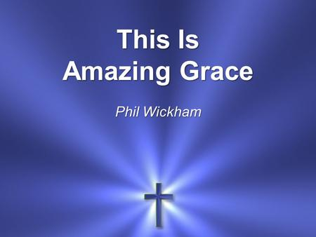 This Is Amazing Grace Phil Wickham