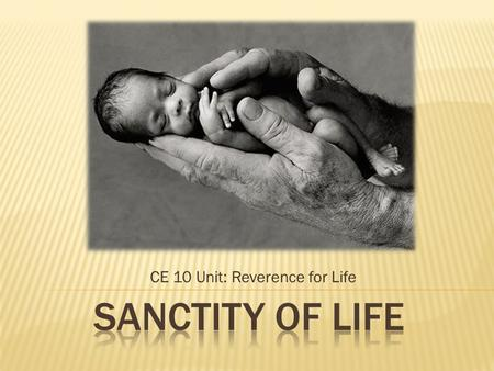 CE 10 Unit: Reverence for Life.  Horton Hears a Who Recap  Concept of Personhood  Sanctity of Life  Examples of how our society devalues life.