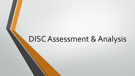 DISC Assessment & Analysis. What is your DISC Dimension? Are you a D, I, S, C? Assemble into groups by D, I, S, C.