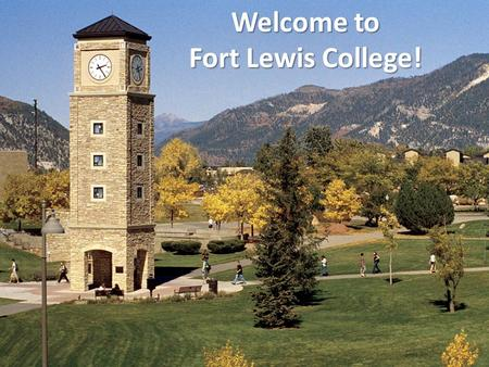 Welcome to Fort Lewis College! 1. Academic Major and Minor Goals for graduation timeframe Past academic interests and endeavors Extracurricular activities.