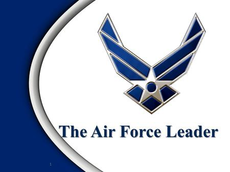 The Air Force Leader 1. Overview Leadership Defined Traits of Effective Leaders Responsibilities of Effective Leaders Preview of Leadership Topics 2.