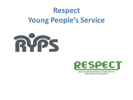 Respect Young People's Service. What we do… Our vision is to end violence and abuse in close relationships.
