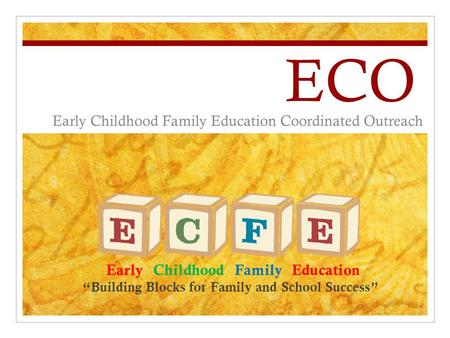 "ECO Early Childhood Family Education Coordinated Outreach Early Childhood Family Education ""Building Blocks for Family and School Success"""