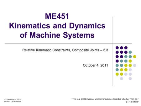 ME451 Kinematics and Dynamics of Machine Systems Relative Kinematic Constraints, Composite Joints – 3.3 October 4, 2011 © Dan Negrut, 2011 ME451, UW-Madison.