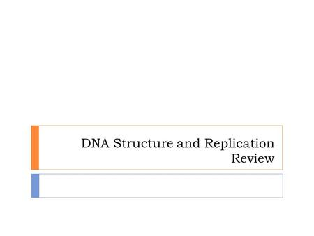 DNA Structure and Replication Review.  Click here if you'd like to review part 1: DNA Discovery and Structure Click here if you'd like to review part.