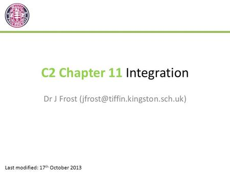 C2 Chapter 11 Integration Dr J Frost Last modified: 17 th October 2013.