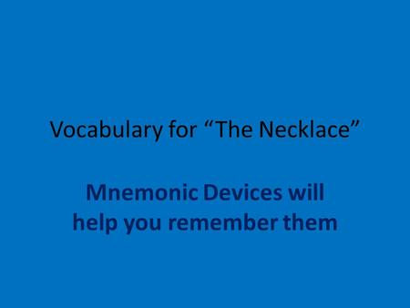 "Vocabulary for ""The Necklace"" Mnemonic Devices will help you remember them."